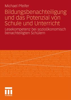 Bildungsbenachteiligung und das Potenzial von Schule und Unterricht von Pfeifer,  Michael