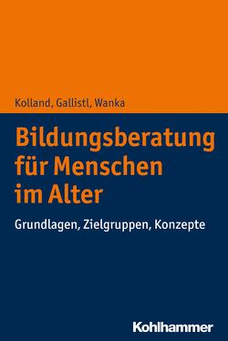 Bildungsberatung für Menschen im Alter von Gallistl,  Vera, Kolland,  Franz, Wanka,  Anna