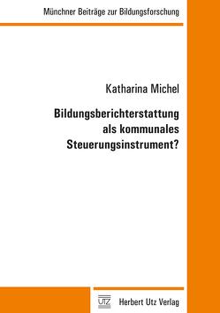Bildungsberichterstattung als kommunales Steuerungsinstrument? von Michel,  Katharina