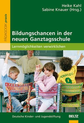 Bildungschancen in der neuen Ganztagsschule von Deutsche Kinder- und Jugendstiftung, Kahl,  Heike, Knauer,  Sabine