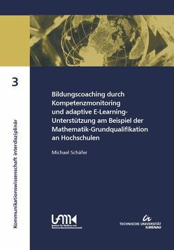 Bildungscoaching durch Kompetenzmonitoring und adaptive E-Learning-Unterstützung am Beispiel der Mathematik-Grundqualifikation an Hochschulen von Schaefer,  Michael