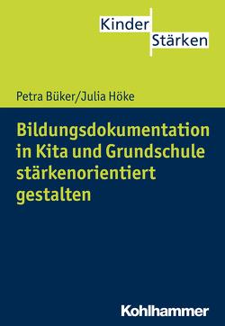Bildungsdokumentation in Kita und Grundschule stärkenorientiert gestalten von Büker,  Petra, Höke,  Julia