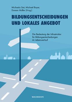 Bildungsentscheidungen und lokales Angebot von Bayer,  Michael, Müller,  Doreen, Sixt,  Michaela