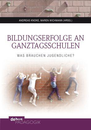 Bildungserfolge an Ganztagsschulen von Knoke,  Andreas, Wichmann,  Maren