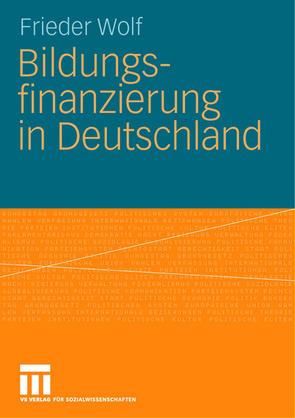 Bildungsfinanzierung in Deutschland von Wolf,  Frieder