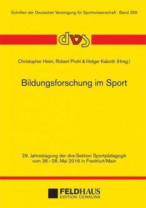 Bildungsforschung im Sport von Heim,  Christopher, Kaboth,  Holger, Prohl,  Robert