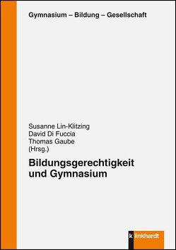 Bildungsgerechitgkeit und Gymnasium von Di Fuccia,  David, Gaube,  Thomas, Lin-Klitzing,  Susanne
