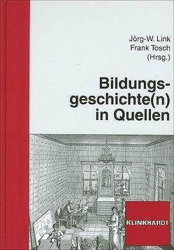 Bildungsgeschichte(n) in Quellen von Link,  Jörg W, Tosch,  Frank
