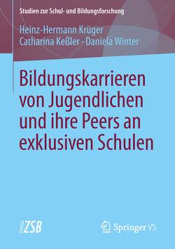 Bildungskarrieren von Jugendlichen und ihre Peers an exklusiven Schulen von Keßler,  Catharina, Krüger,  Heinz Hermann, Winter,  Daniela