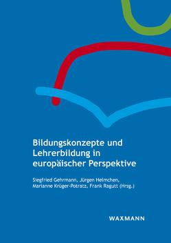 Bildungskonzepte und Lehrerbildung in europäischer Perspektive von Gehrmann,  Siegfried, Helmchen,  Jürgen, Krüger-Potratz,  Marianne, Ragutt,  Frank