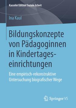 Bildungskonzepte von Pädagoginnen in Kindertageseinrichtungen von Kaul,  Ina