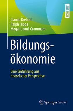 Bildungsökonomie von Diebolt,  Claude, Hippe,  Ralph, Jaoul-Grammare,  Magali