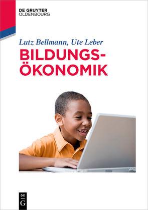 Bildungsökonomik von Bellmann,  Lutz, Leber,  Ute