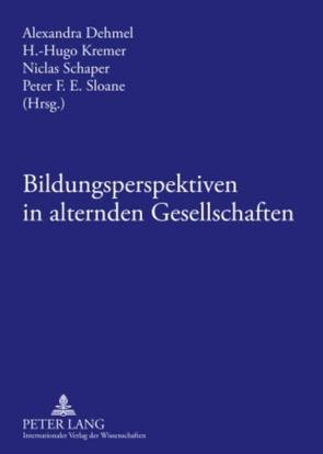 Bildungsperspektiven in alternden Gesellschaften von Dehmel,  Alexandra, Kremer,  H.-Hugo, Schaper,  Niclas, Sloane,  Peter F. E.