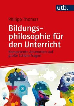 Bildungsphilosophie für den Unterricht von Thomas,  Philipp