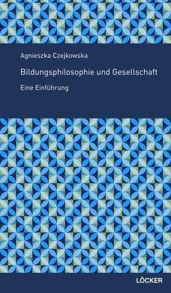 Bildungsphilosophie und Gesellschaft von Czejkowska,  Agnieszka