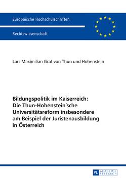 Bildungspolitik im Kaiserreich: Die Thun-Hohenstein'sche Universitätsreform insbesondere am Beispiel der Juristenausbildung in Österreich von Thun und Hohenstein,  L. M. Graf von