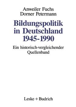 Bildungspolitik in Deutschland 1945–1990 von Anweiler,  Oskar, Dorner,  Martina, Fuchs,  Hans-Jürgen, Petermann,  Eberhard