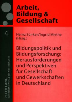 Bildungspolitik und Bildungsforschung: Herausforderungen und Perspektiven für Gesellschaft und Gewerkschaften in Deutschland von Miethe,  Ingrid, Sünker,  Heinz