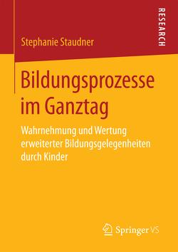 Bildungsprozesse im Ganztag von Staudner,  Stephanie