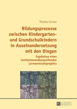 Bildungsprozesse zwischen Kindergarten- und Grundschulkindern in Auseinandersetzung mit den Dingen von Grunau,  Thomas