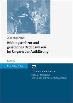 Bildungsreform und geistliches Ordenswesen im Ungarn der Aufklärung von Riedel,  Julia