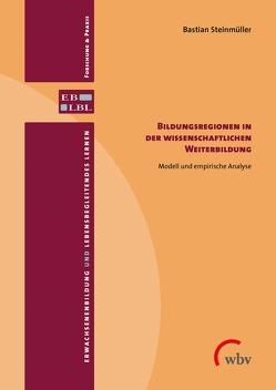 Bildungsregionen in der wissenschaftlichen Weiterbildung von Steinmüller,  Bastian