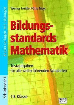 Bildungsstandards Mathematik – 10. Klasse von Freißler,  Werner, Mayr,  Otto