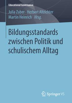 Bildungsstandards zwischen Politik und schulischem Alltag von Altrichter,  Herbert, Heinrich,  Martin, Zuber,  Julia