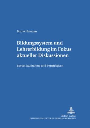 Bildungssystem und Lehrerbildung im Fokus aktueller Diskussionen von Hamann,  Bruno