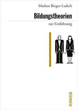 Bildungstheorien zur Einführung von Rieger-Ladich,  Markus