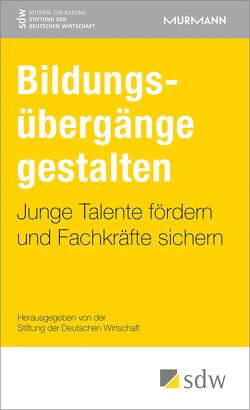 Bildungsübergänge gestalten von (SDW),  Stiftung der Deutschen Wirtschaft