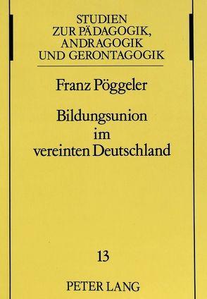 Bildungsunion im vereinten Deutschland von Pöggeler,  Franz