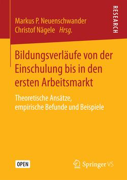 Bildungsverläufe von der Einschulung bis in den ersten Arbeitsmarkt von Nägele,  Christof, Neuenschwander,  Markus P.