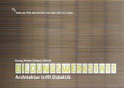 Bildungswerkstatt – Architektur trifft Didaktik von Dung,  Andrea, Platte,  Andrea, Stieve,  Claus, Ullrich,  Bernd