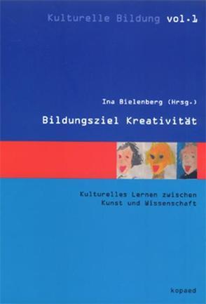 Bildungsziel Kreativität von Bielenberg,  Ina