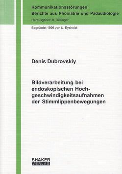 Bildverarbeitung bei endoskopischen Hochgeschwindigkeitsaufnahmen der Stimmlippenbewegungen von Dubrovskiy,  Denis