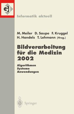 Bildverarbeitung für die Medizin 2002 von Handels,  Heinz, Kruggel,  Frithjof, Lehmann,  Thomas, Meiler,  Monika, Saupe,  Dietmar