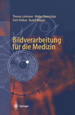 Bildverarbeitung für die Medizin von Lehmann,  Thomas, Oberschelp,  Walter, Pelikan,  Erich, Repges,  Rudolf
