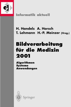 Bildverarbeitung für die Medizin 2001 von Handels,  Heinz, Horsch,  Alexander, Lehmann,  Thomas, Meinzer,  Hans-Peter