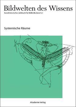 Bildwelten des Wissens / Systemische Räume von Blümle,  Claudia, Bredekamp,  Horst, Bruhn,  Matthias