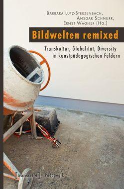 Bildwelten remixed von Lutz-Sterzenbach,  Barbara, Schnurr,  Ansgar, Wagner,  Ernst