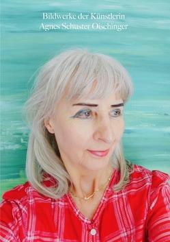 Bildwerke der Künstlerin Agnes Schuster Oischinger von Schuster,  Agnes