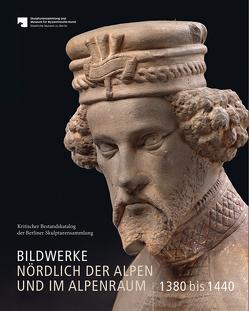 Bildwerke nördlich der Alpen und im Alpenraum 1380 bis 1440 von Kunz,  Tobias