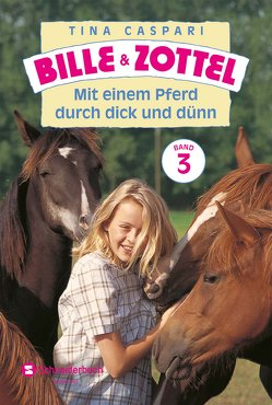 Bille und Zottel Bd. 03 – Mit einem Pferd durch dick und dünn von Caspari,  Tina