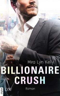 Billionaire Crush von Kelly,  Mira Lyn