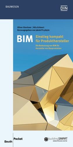 BIM – Einstieg kompakt für Produkthersteller von Glockner,  Oliver, Krönert,  Nils, Przybylo,  Jakob