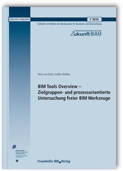 BIM Tools Overview – Zielgruppen- und prozessorientierte Untersuchung freier BIM Werkzeuge. Abschlussbericht. von Both,  Petra von, Wallner,  Steffen