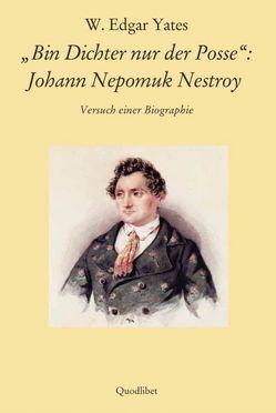 """""""Bin Dichter nur der Posse"""": Johann Nepomuk Nestroy von Yates,  W Edgar"""