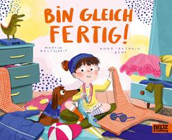 Bin gleich fertig! von Baltscheit,  Martin, Behl,  Anne-Kathrin